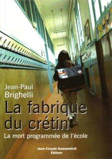 Jean-Paul Brighelli, La Fabrique du crétin (La mort programmée de l'école) (J.-C. Gawsewitch éditeur, 2005.)